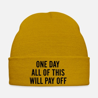 Pay One day All of this will pay off - Winter Hat