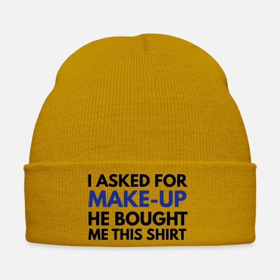 Quote Caps & Hats - I asked for make-up he bought me this shirt - Winter Hat mustard yellow