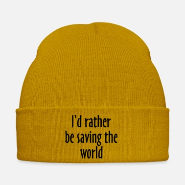 Save The World I'D rather be saving the world - Winter Hat