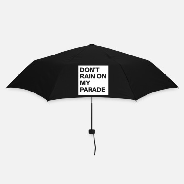 Join Don`t rain on my parade - Umbrella