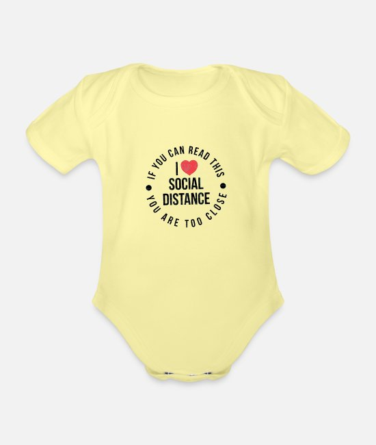 Epidemic Baby Bodysuits - I Love Social Distancing, You Are Too Close - Organic Short-Sleeved Baby Bodysuit washed yellow