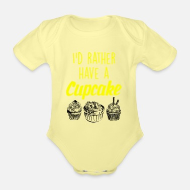 Cupcake I would rather have a cupcake - Organic Short-Sleeved Baby Bodysuit
