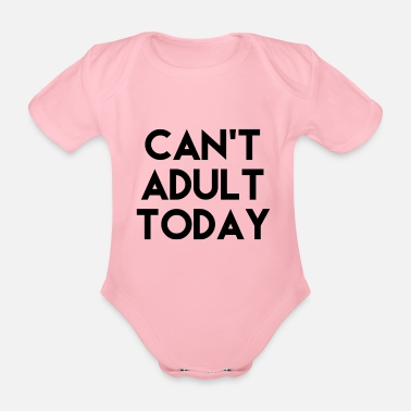 Adult Can not Adult - Organic Short-sleeved Baby Bodysuit