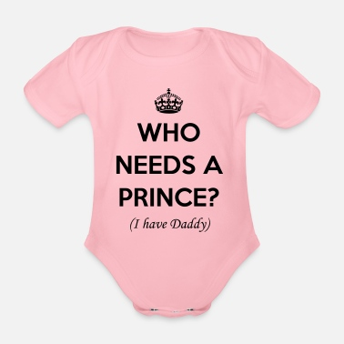 Daddy Who needs a prince? (I have daddy) - Ekologisk kortärmad babybody