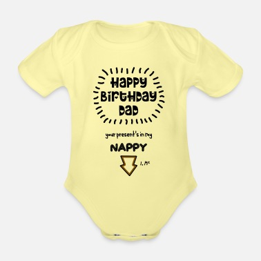 Daddy Happy Birthday Dad your present's in my nappy - Organic Short-Sleeved Baby Bodysuit