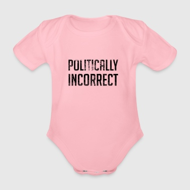 Politically Incorrect - Organic Short-sleeved Baby Bodysuit