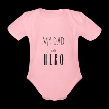 My dad is my hero - Organic Short-sleeved Baby Bodysuit