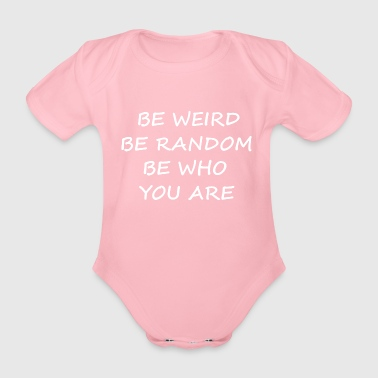 be weird be random be who you are - Baby Bio-Kurzarm-Body