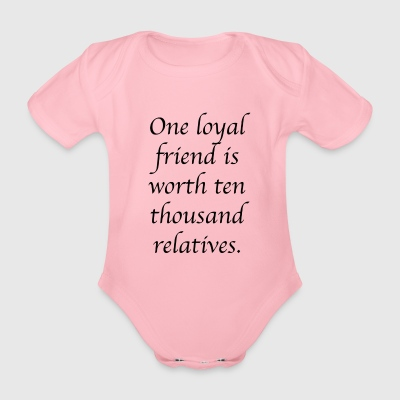 One loyal friend is worth ten thousand relatives. - Body bébé bio manches courtes