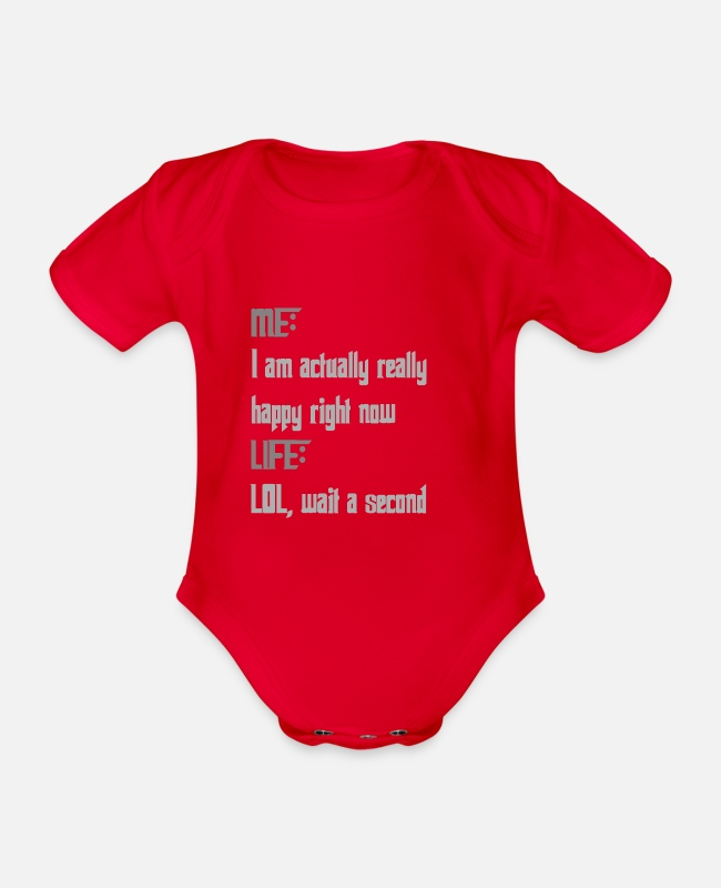 Lol Baby Bodysuits - Me: I am acutally happy right now. Life: LOL wait. - Organic Short-Sleeved Baby Bodysuit red