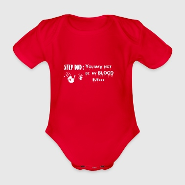Stepdad Pops You're Not My Blood But ... - Organic Short-sleeved Baby Bodysuit