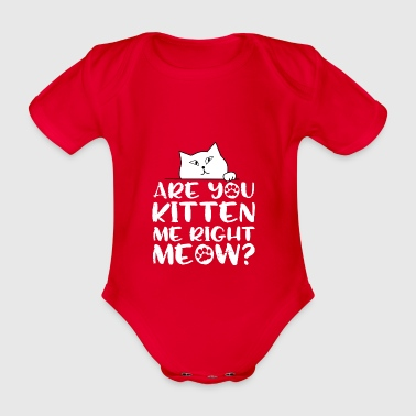 Are you kitten me right meow? - Organic Short-sleeved Baby Bodysuit