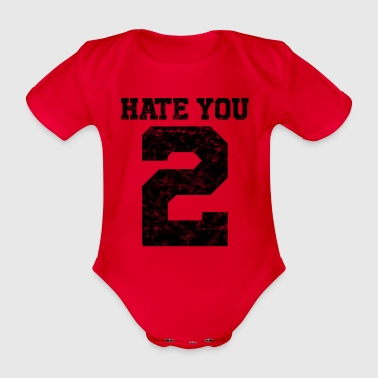 Ich hasse dich auch | Hate you 2 | Collegestyle - Baby Bio-Kurzarm-Body