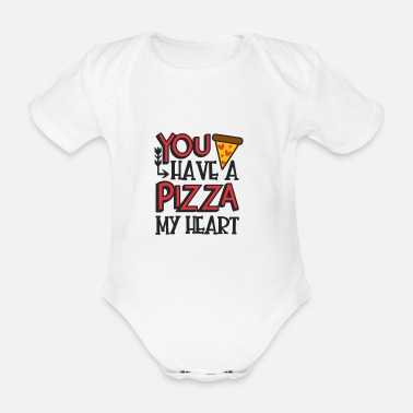 Valentines Day you have a pizza my heart valentines day gift - Organic Short-Sleeved Baby Bodysuit