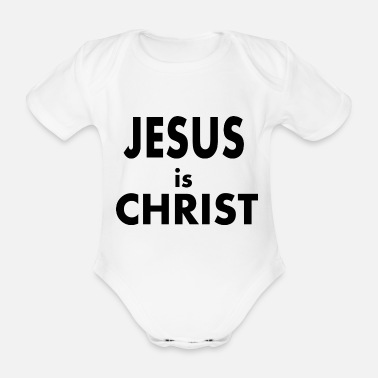 Christ Jesus Jesus is christ - Organic Short-Sleeved Baby Bodysuit