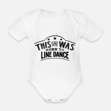 Line this girl was born to line dance - Organic Short-Sleeved Baby Bodysuit