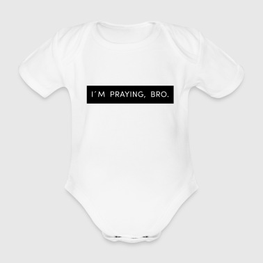 I´m Praying, Bro. - Baby Bio-Kurzarm-Body