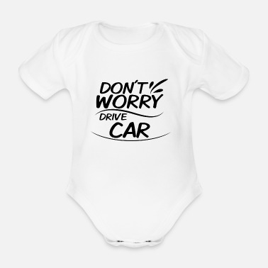 Drive-go-by-car Don't Worry - Drive Car - Organic Short-Sleeved Baby Bodysuit