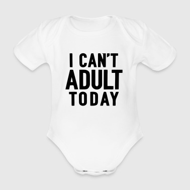 I CAN TODAY NOT ADULT BE - Organic Short-sleeved Baby Bodysuit