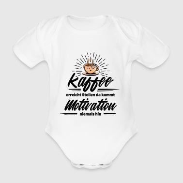 Coffee Coffee - coffee better than motivation - Organic Short-sleeved Baby Bodysuit