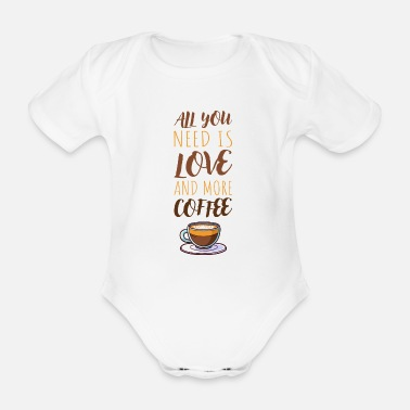 Latte All you need is love and more coffee - Organic Short-Sleeved Baby Bodysuit