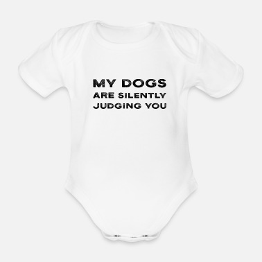 Police Dog Funny My Dogs Are Silently Judging You Owner - Organic Short-Sleeved Baby Bodysuit