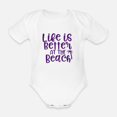 Beach Life is better on the beach - Organic Short-Sleeved Baby Bodysuit