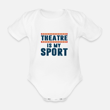 Funny Quotes THEATER IS MY SPORT - Organic Short-sleeved Baby Bodysuit