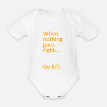 Uni When nothing goes right go left college gift - Organic Short-Sleeved Baby Bodysuit