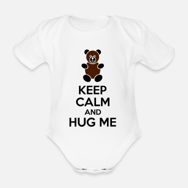 Keep Calm Keep Calm And Hug Me - Body bébé bio manches courtes