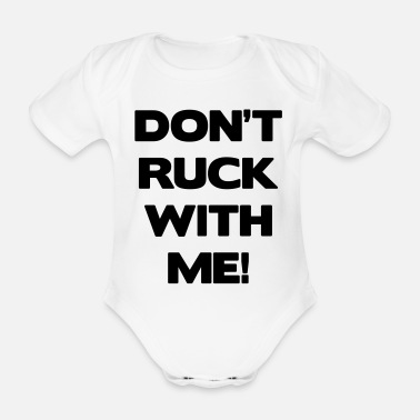 Ruck Don't Ruck with Me - Organic Short-Sleeved Baby Bodysuit