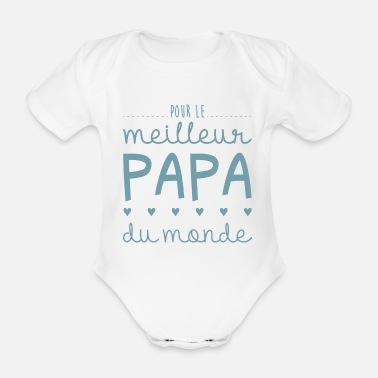Papa Pour le meilleur papa du monde - Body bébé bio manches courtes 7be8d43f895