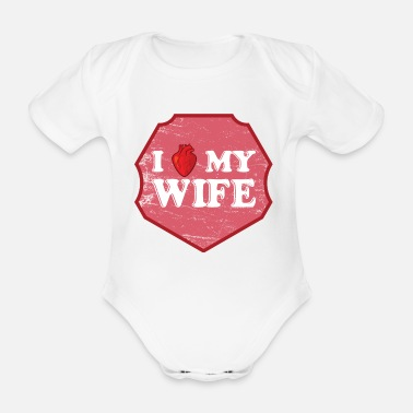 I Love My Girlfriend I love my wife. Wife - Organic Short-sleeved Baby Bodysuit