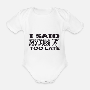 Hope I said stop pulling my leg, but it was too late - Organic Short-Sleeved Baby Bodysuit