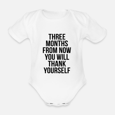 Motivation Three Months from now you will thank yourself gym - Baby Bio Kurzarmbody