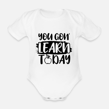 High School Graduate Teacher Today You Will Learn School Gift - Organic Short-Sleeved Baby Bodysuit