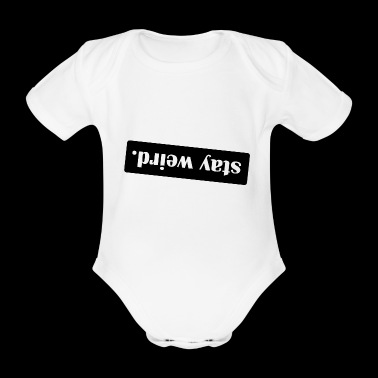 Cool sayings shirt! stay weird. - Organic Short-sleeved Baby Bodysuit