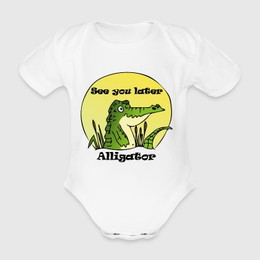 See You Later, Alligator - Organic Short-sleeved Baby Bodysuit