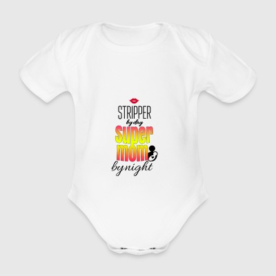 Stripper by day super mom by night - Organic Short-sleeved Baby Bodysuit