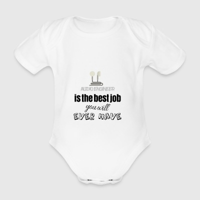 Audio engineer is the best job you will ever have - Organic Short-sleeved Baby Bodysuit
