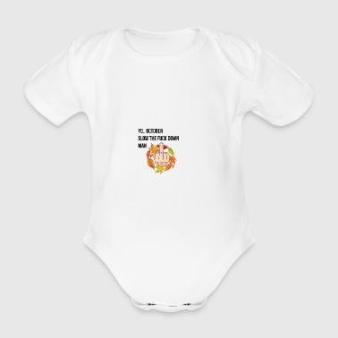 Yo October slow the fuck down - Organic Short-sleeved Baby Bodysuit
