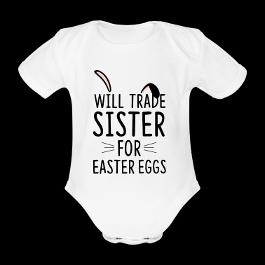 Will trade sister for easter eggs - Organic Short-sleeved Baby Bodysuit