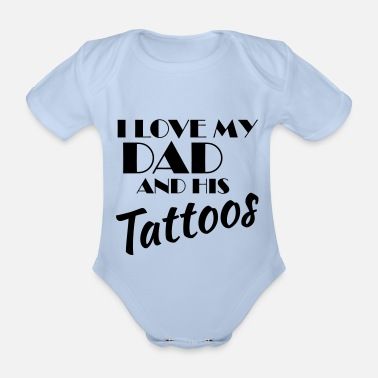 My I love my dad and his tattos - Body ecologico per neonato a manica corta