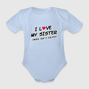 I LOVE MY SISTER (when she's asleep) - Body bébé bio manches courtes