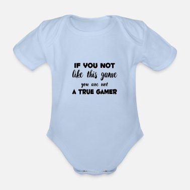 If You not like this game you are not a True Gamer - Baby Bio Kurzarmbody