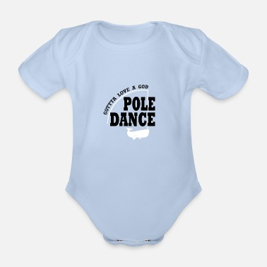 Pole Dance Gotta love a good pole dance - Organic Short-sleeved Baby Bodysuit
