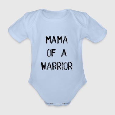 Warrior Mama Of A Warrior - Body bébé bio manches courtes