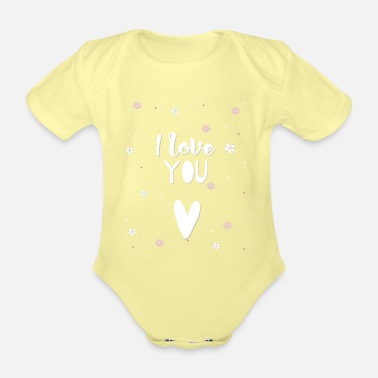 Love You I love you I love you - Organic Short-Sleeved Baby Bodysuit