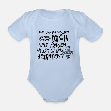 Marriage Dad and I wanted to ask you something. - Organic Short-sleeved Baby Bodysuit