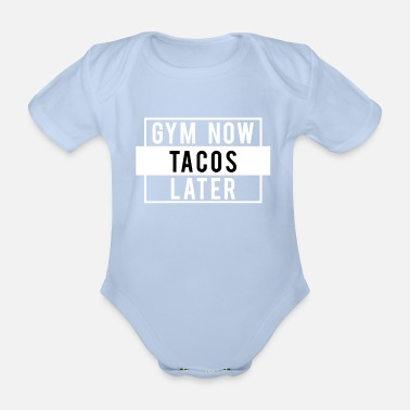 Gym Now Funny Gym Workout product: Gym Now Tacos Later - Organic Short-Sleeved Baby Bodysuit